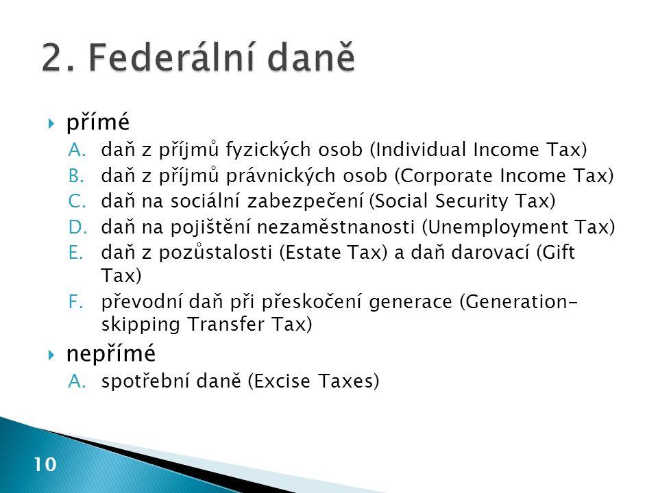  přímé A.daň z příjmů fyzických osob (Individual Income Tax) B.daň z příjmů právnických osob (Corporate Income Tax) C.daň na sociální zabezpečení (So