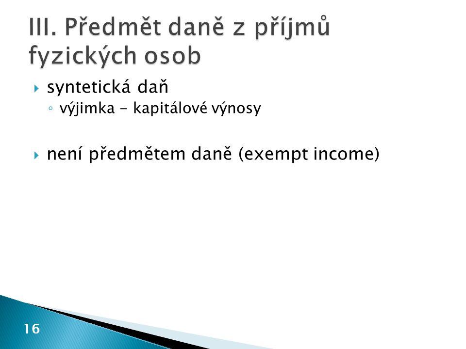  syntetická daň ◦ výjimka - kapitálové výnosy  není předmětem daně (exempt income) 16