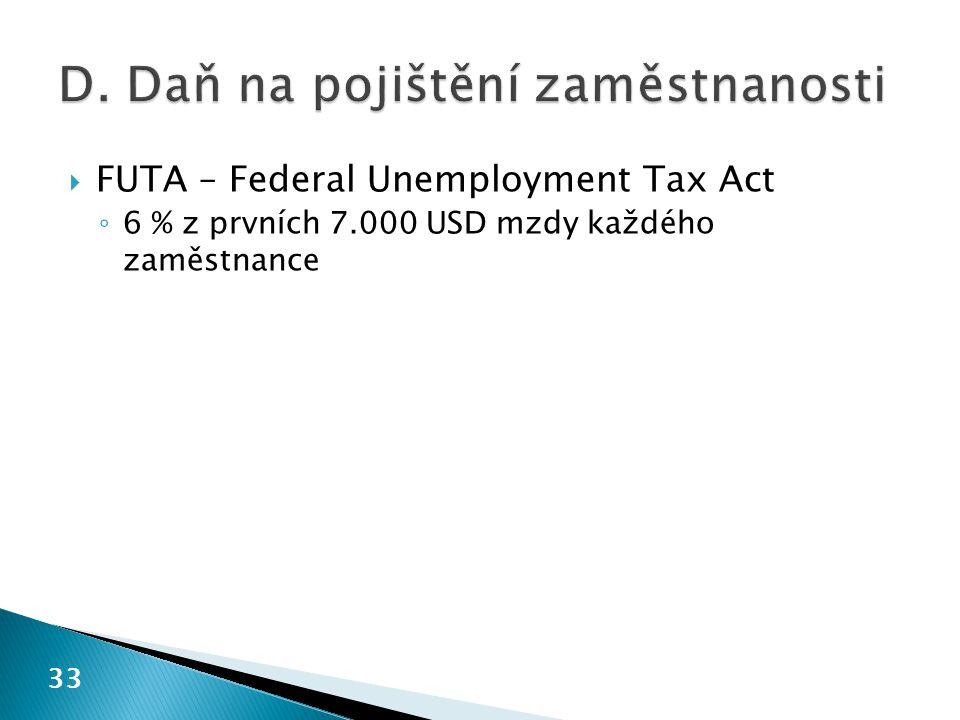  FUTA – Federal Unemployment Tax Act ◦ 6 % z prvních 7.000 USD mzdy každého zaměstnance 33