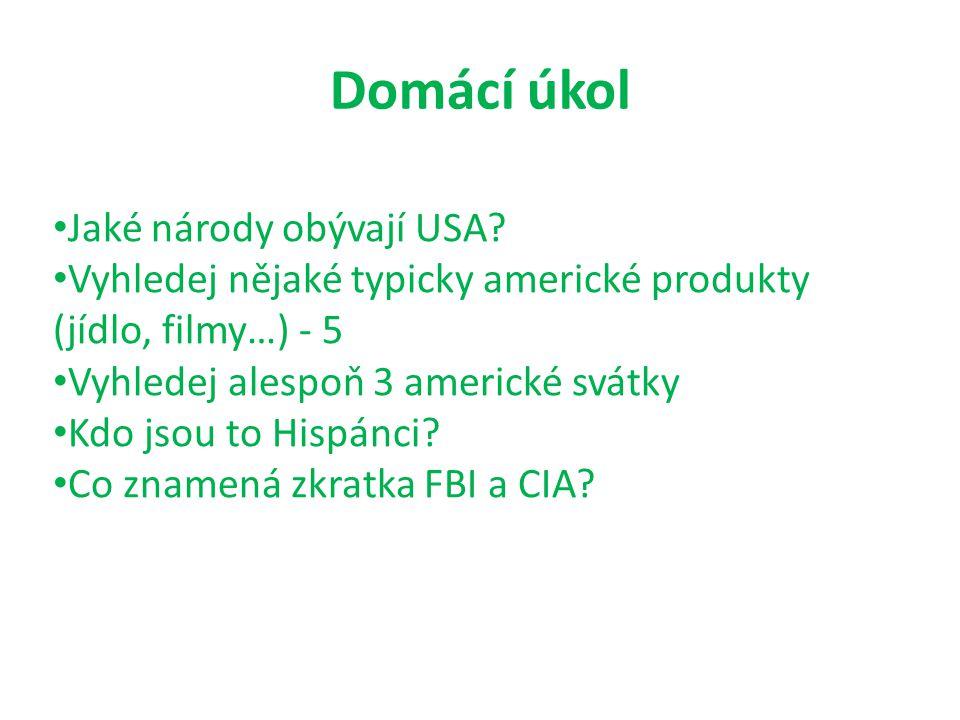 Domácí úkol Jaké národy obývají USA? Vyhledej nějaké typicky americké produkty (jídlo, filmy…) - 5 Vyhledej alespoň 3 americké svátky Kdo jsou to Hisp