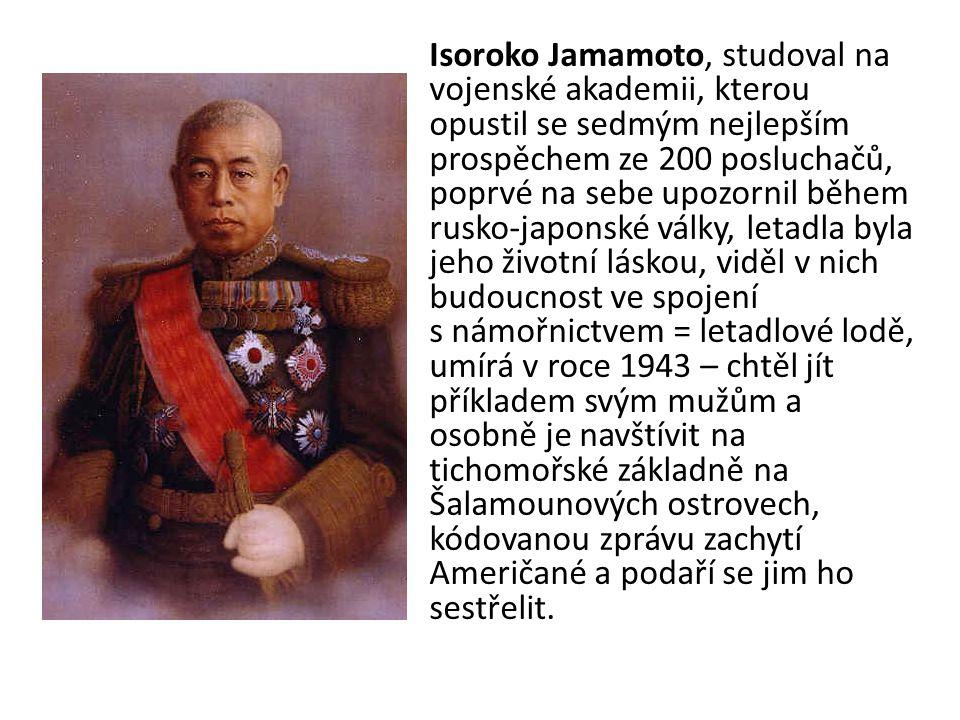Isoroko Jamamoto, studoval na vojenské akademii, kterou opustil se sedmým nejlepším prospěchem ze 200 posluchačů, poprvé na sebe upozornil během rusko-japonské války, letadla byla jeho životní láskou, viděl v nich budoucnost ve spojení s námořnictvem = letadlové lodě, umírá v roce 1943 – chtěl jít příkladem svým mužům a osobně je navštívit na tichomořské základně na Šalamounových ostrovech, kódovanou zprávu zachytí Američané a podaří se jim ho sestřelit.