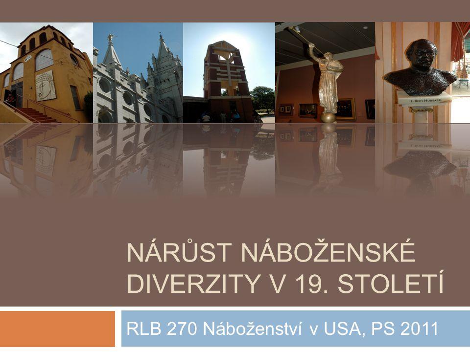 NÁRŮST NÁBOŽENSKÉ DIVERZITY V 19. STOLETÍ RLB 270 Náboženství v USA, PS 2011