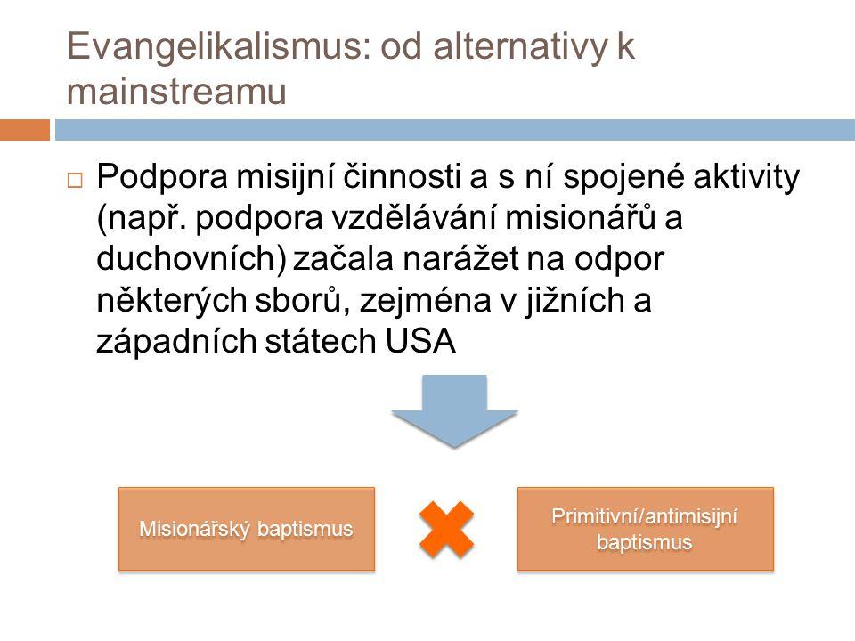 Evangelikalismus: od alternativy k mainstreamu  Podpora misijní činnosti a s ní spojené aktivity (např.