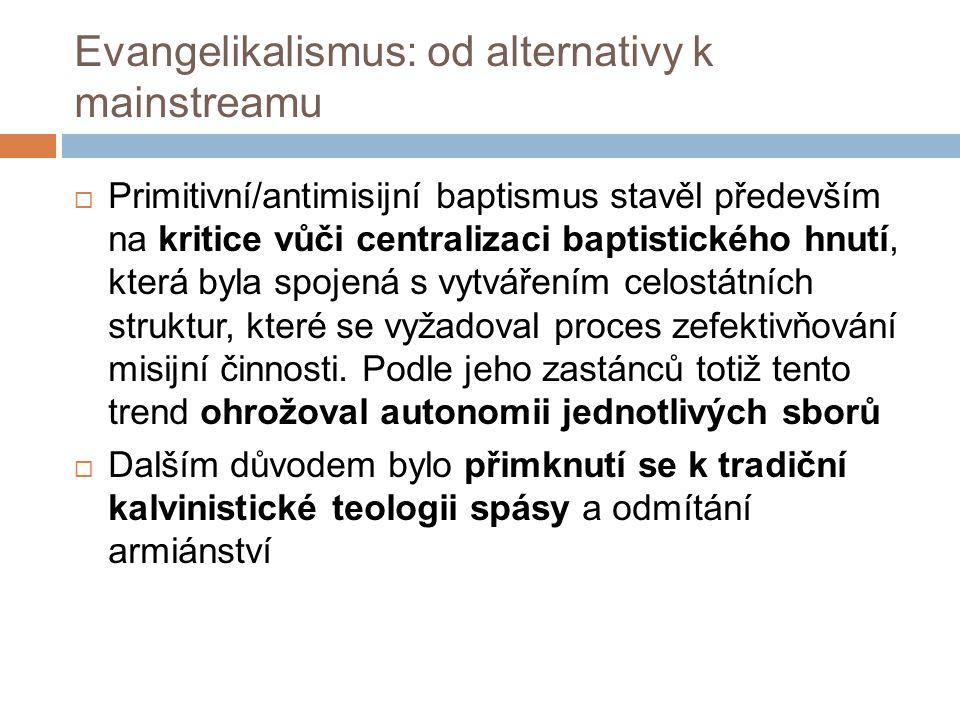 Evangelikalismus: od alternativy k mainstreamu  Primitivní/antimisijní baptismus stavěl především na kritice vůči centralizaci baptistického hnutí, která byla spojená s vytvářením celostátních struktur, které se vyžadoval proces zefektivňování misijní činnosti.