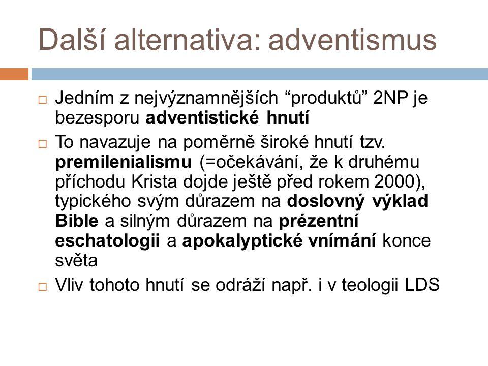 Další alternativa: adventismus  Jedním z nejvýznamnějších produktů 2NP je bezesporu adventistické hnutí  To navazuje na poměrně široké hnutí tzv.