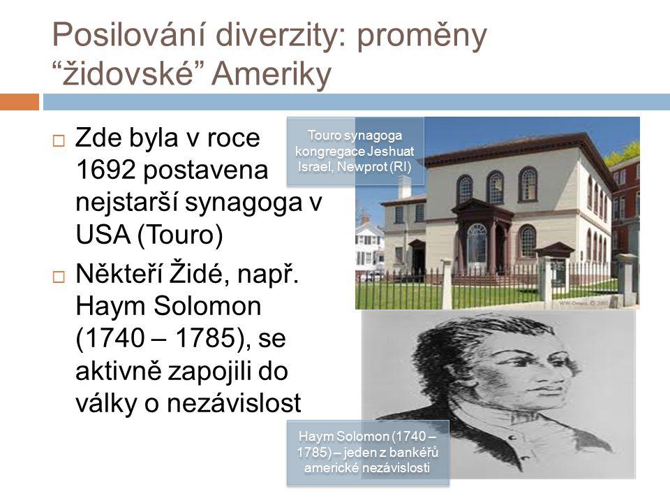 Posilování diverzity: proměny židovské Ameriky  Zde byla v roce 1692 postavena nejstarší synagoga v USA (Touro)  Někteří Židé, např.