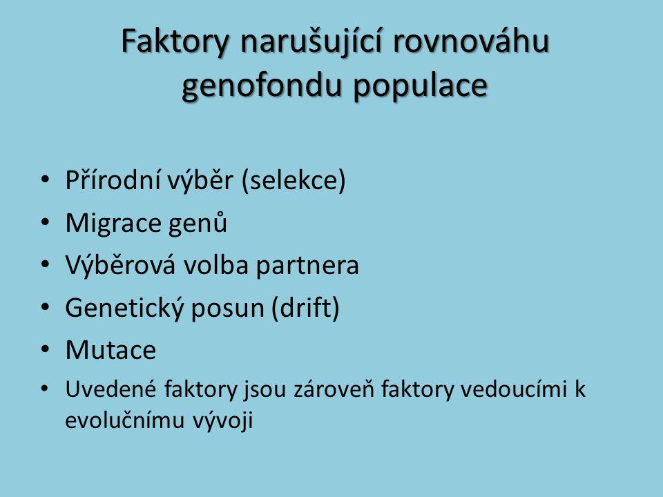 Faktory narušující rovnováhu genofondu populace Přírodní výběr (selekce) Migrace genů Výběrová volba partnera Genetický posun (drift) Mutace Uvedené f