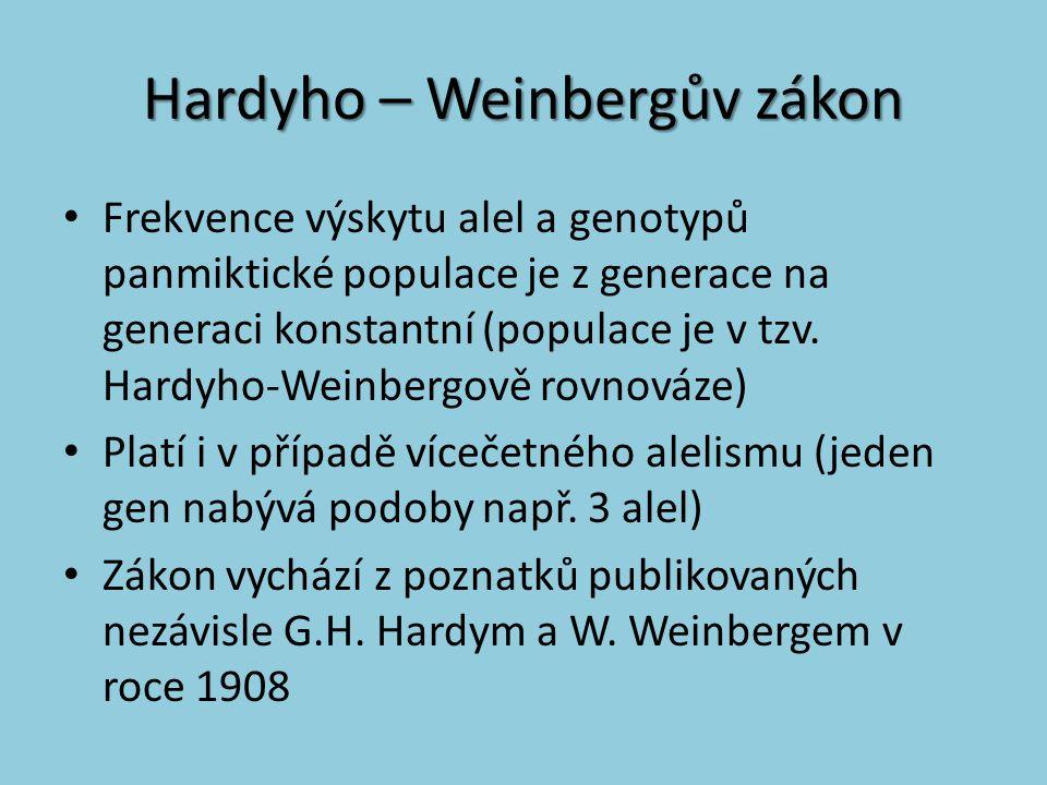 Hardyho – Weinbergův zákon Frekvence výskytu alel a genotypů panmiktické populace je z generace na generaci konstantní (populace je v tzv. Hardyho-Wei