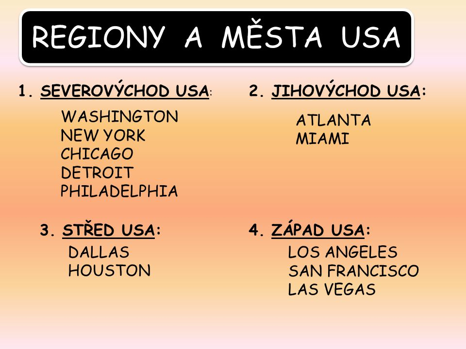 REGIONY A MĚSTA USA WASHINGTON NEW YORK CHICAGO DETROIT PHILADELPHIA ATLANTA MIAMI DALLAS HOUSTON LOS ANGELES SAN FRANCISCO LAS VEGAS 1. SEVEROVÝCHOD