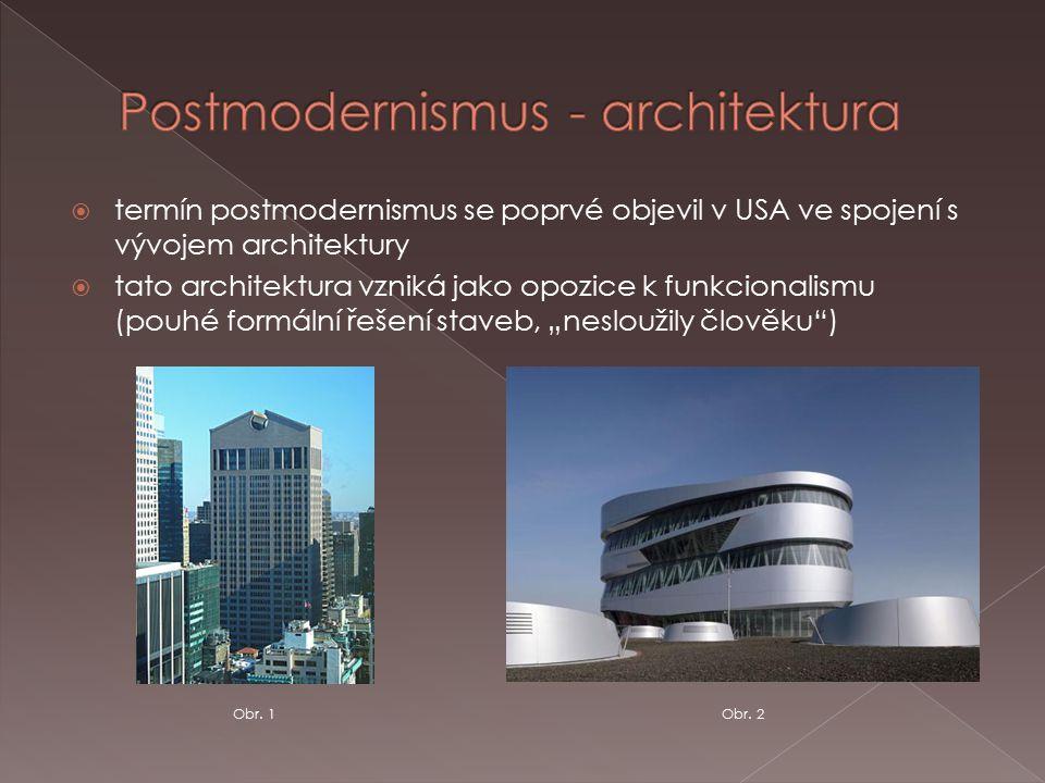 """ termín postmodernismus se poprvé objevil v USA ve spojení s vývojem architektury  tato architektura vzniká jako opozice k funkcionalismu (pouhé formální řešení staveb, """"nesloužily člověku ) Obr."""
