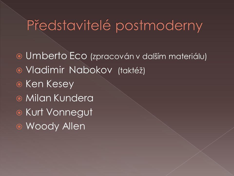  Umberto Eco (zpracován v dalším materiálu)  Vladimir Nabokov (taktéž)  Ken Kesey  Milan Kundera  Kurt Vonnegut  Woody Allen