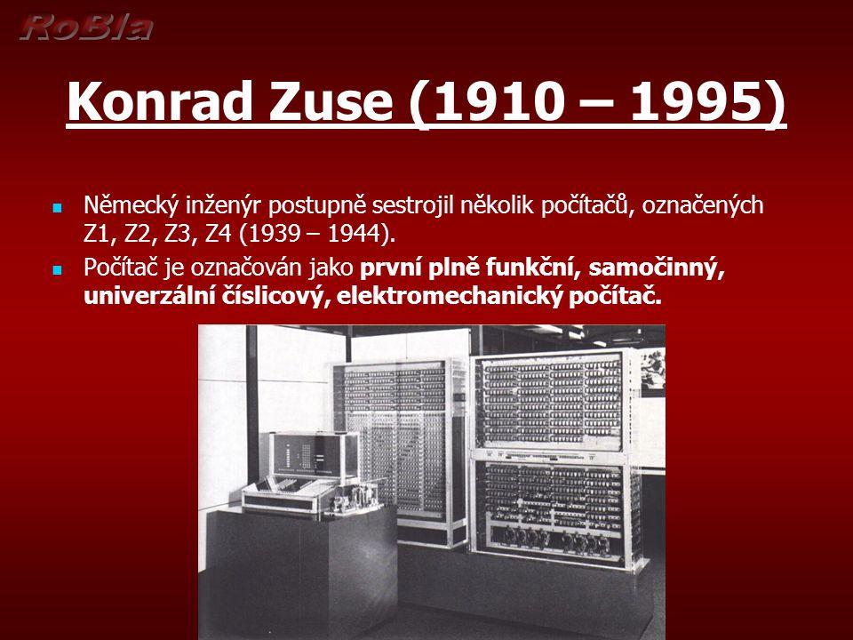Konrad Zuse (1910 – 1995) Německý inženýr postupně sestrojil několik počítačů, označených Z1, Z2, Z3, Z4 (1939 – 1944). Počítač je označován jako prvn