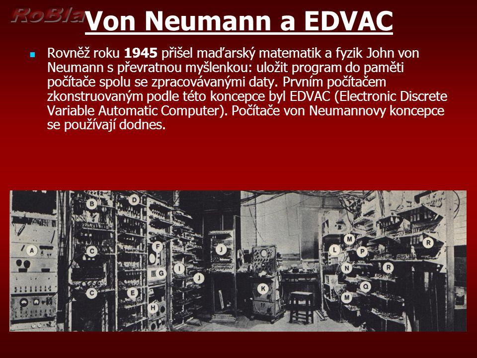 Von Neumann a EDVAC Rovněž roku 1945 přišel maďarský matematik a fyzik John von Neumann s převratnou myšlenkou: uložit program do paměti počítače spol