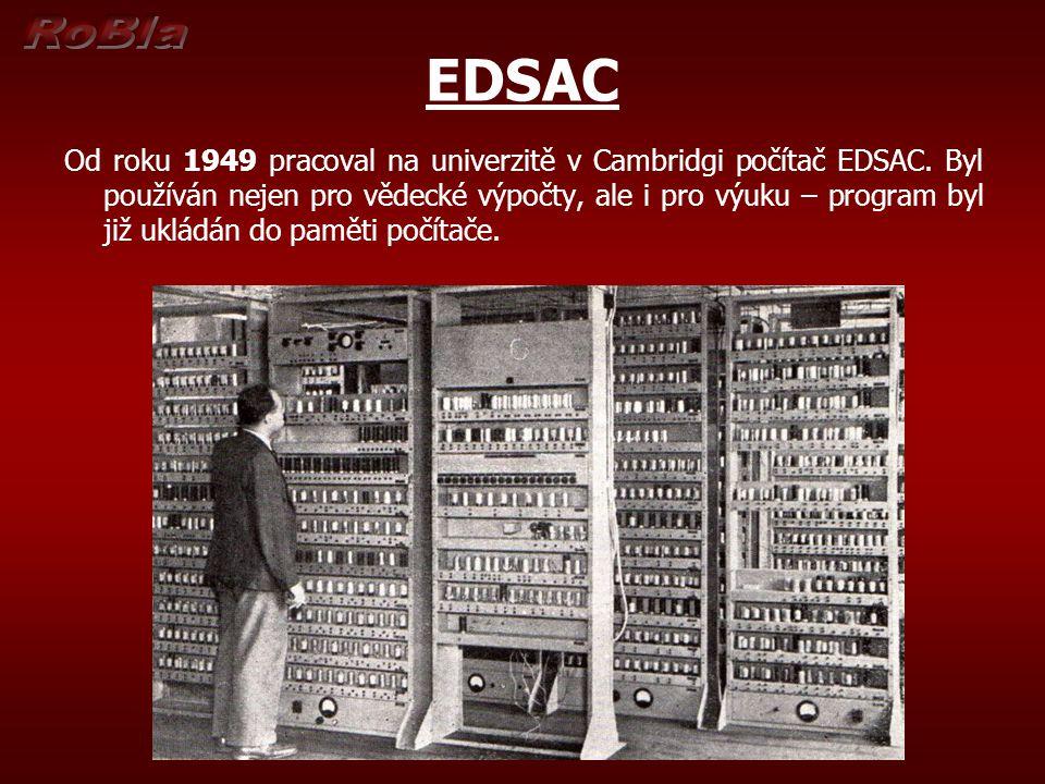 EDSAC Od roku 1949 pracoval na univerzitě v Cambridgi počítač EDSAC. Byl používán nejen pro vědecké výpočty, ale i pro výuku – program byl již ukládán