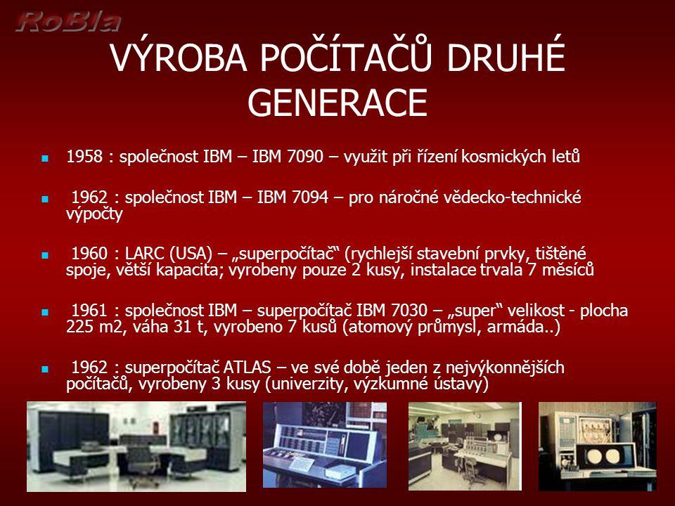 VÝROBA POČÍTAČŮ DRUHÉ GENERACE 1958 : společnost IBM – IBM 7090 – využit při řízení kosmických letů 1962 : společnost IBM – IBM 7094 – pro náročné věd