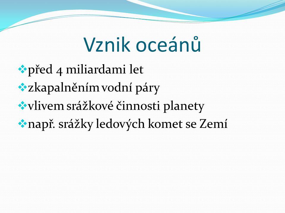 Vznik oceánů  před 4 miliardami let  zkapalněním vodní páry  vlivem srážkové činnosti planety  např.