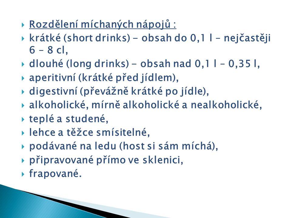  Short drink alter dinner – krátký nápoj po jídle (digestivní):  obsahuje maximálně 10 cl – nejčastěji 8 cl, přelévá se do špičky,  vyrábí se nejčastěji v šejkru.