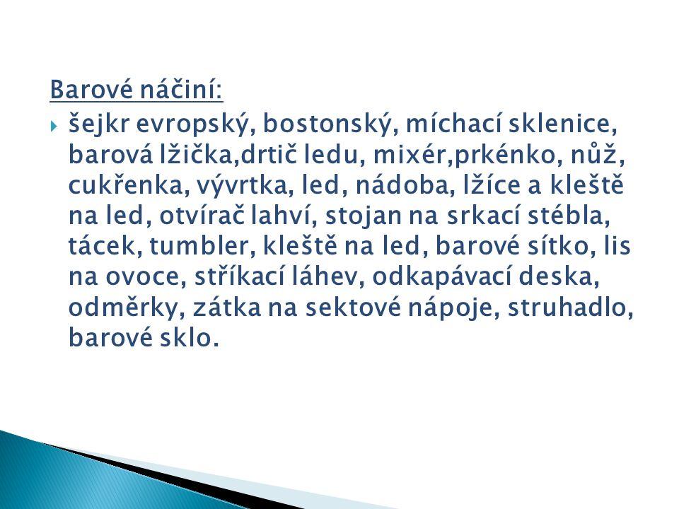 Barové náčiní:  šejkr evropský, bostonský, míchací sklenice, barová lžička,drtič ledu, mixér,prkénko, nůž, cukřenka, vývrtka, led, nádoba, lžíce a kl