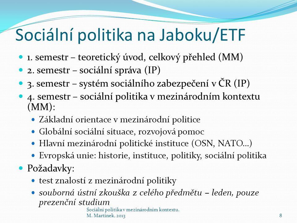 Sociální politika na Jaboku/ETF 1. semestr – teoretický úvod, celkový přehled (MM) 2. semestr – sociální správa (IP) 3. semestr – systém sociálního za