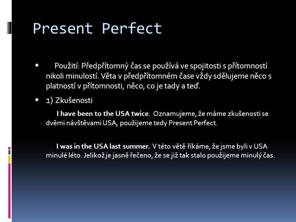 Present Perfect  Použití: Předpřítomný čas se používá ve spojitosti s přítomností nikoli minulostí.