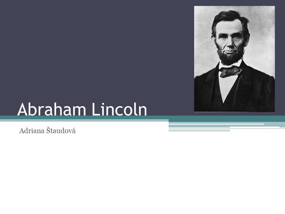 12.2. 1809 – 15. 4. 1865 16. prezident USA, 1.