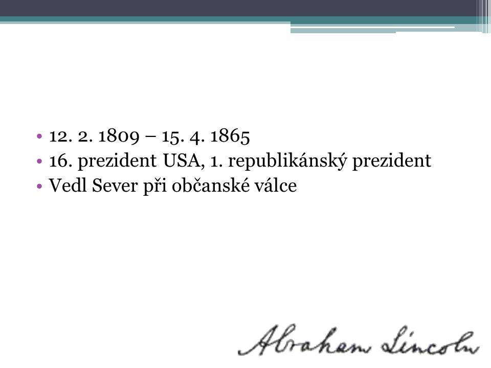 12. 2. 1809 – 15. 4. 1865 16. prezident USA, 1. republikánský prezident Vedl Sever při občanské válce