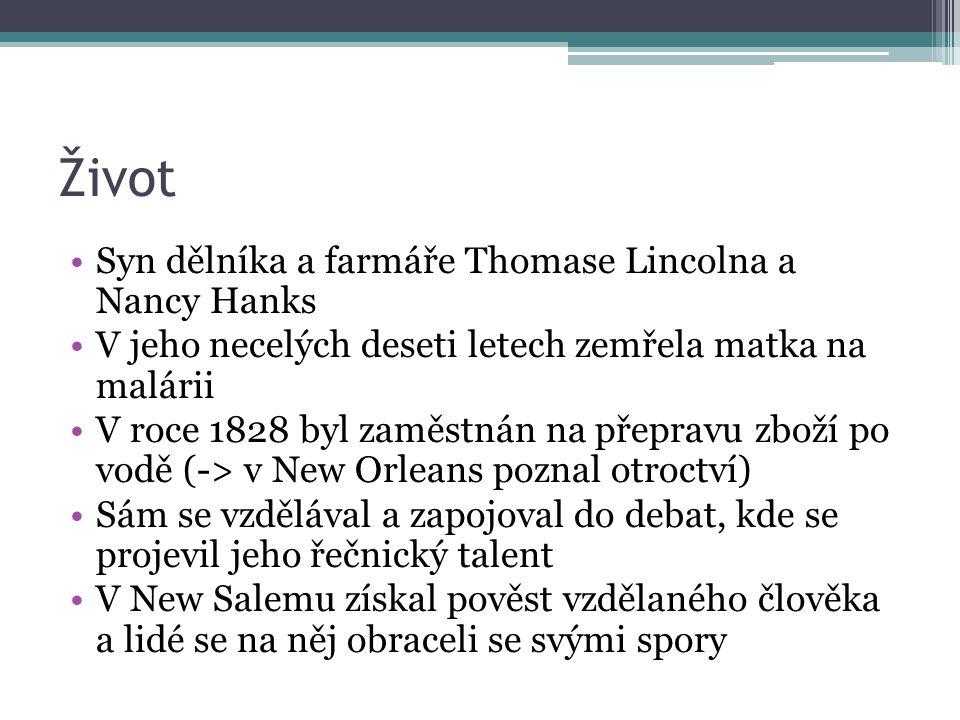Život Syn dělníka a farmáře Thomase Lincolna a Nancy Hanks V jeho necelých deseti letech zemřela matka na malárii V roce 1828 byl zaměstnán na přeprav