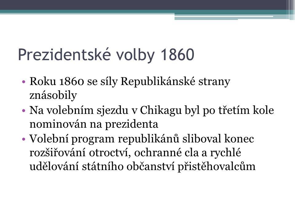 Prezidentské volby 1860 Roku 1860 se síly Republikánské strany znásobily Na volebním sjezdu v Chikagu byl po třetím kole nominován na prezidenta Voleb