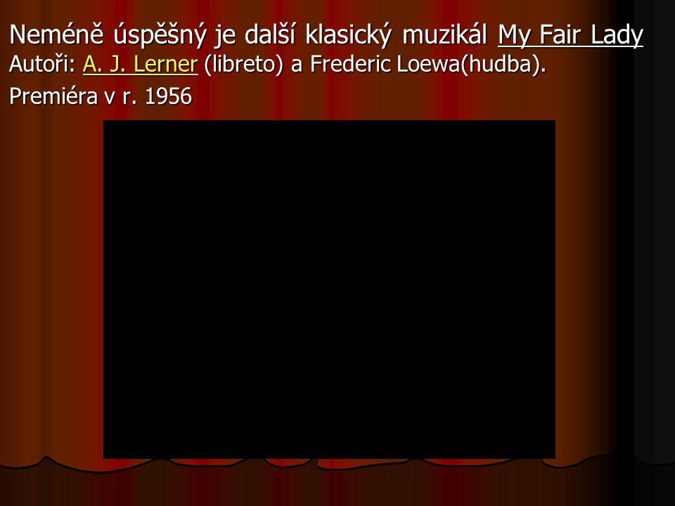 Neméně úspěšný je další klasický muzikál My Fair Lady Autoři: A.