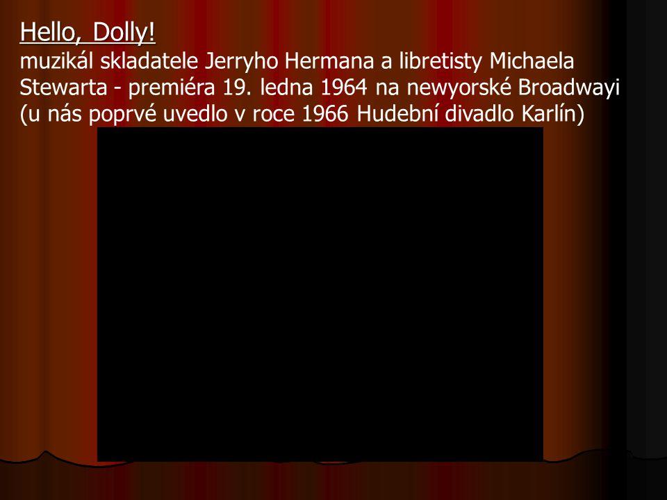 Hello, Dolly. muzikál skladatele Jerryho Hermana a libretisty Michaela Stewarta - premiéra 19.