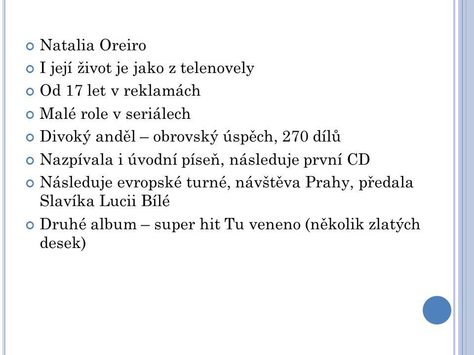 Natalia Oreiro I její život je jako z telenovely Od 17 let v reklamách Malé role v seriálech Divoký anděl – obrovský úspěch, 270 dílů Nazpívala i úvod