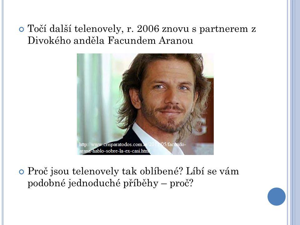 Točí další telenovely, r. 2006 znovu s partnerem z Divokého anděla Facundem Aranou Proč jsou telenovely tak oblíbené? Líbí se vám podobné jednoduché p