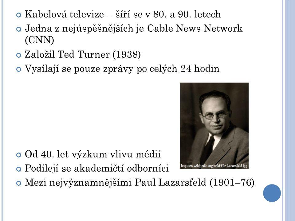 Kabelová televize – šíří se v 80. a 90. letech Jedna z nejúspěšnějších je Cable News Network (CNN) Založil Ted Turner (1938) Vysílají se pouze zprávy