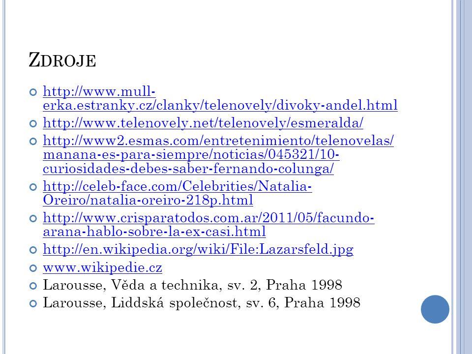 Z DROJE http://www.mull- erka.estranky.cz/clanky/telenovely/divoky-andel.html http://www.telenovely.net/telenovely/esmeralda/ http://www2.esmas.com/en