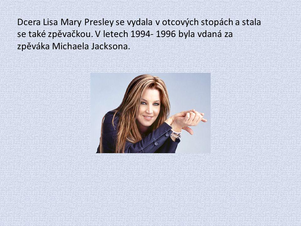 Dcera Lisa Mary Presley se vydala v otcových stopách a stala se také zpěvačkou. V letech 1994- 1996 byla vdaná za zpěváka Michaela Jacksona.