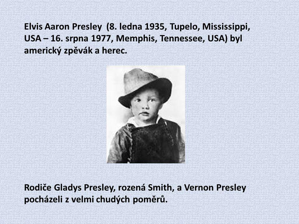 Elvis Aaron Presley (8. ledna 1935, Tupelo, Mississippi, USA – 16. srpna 1977, Memphis, Tennessee, USA) byl americký zpěvák a herec. Rodiče Gladys Pre