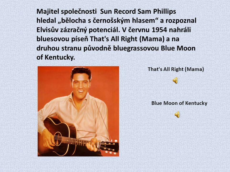 """Majitel společnosti Sun Record Sam Phillips hledal """"bělocha s černošským hlasem"""" a rozpoznal Elvisův zázračný potenciál. V červnu 1954 nahráli bluesov"""