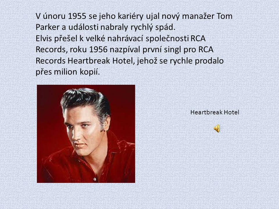 V únoru 1955 se jeho kariéry ujal nový manažer Tom Parker a události nabraly rychlý spád. Elvis přešel k velké nahrávací společnosti RCA Records, roku
