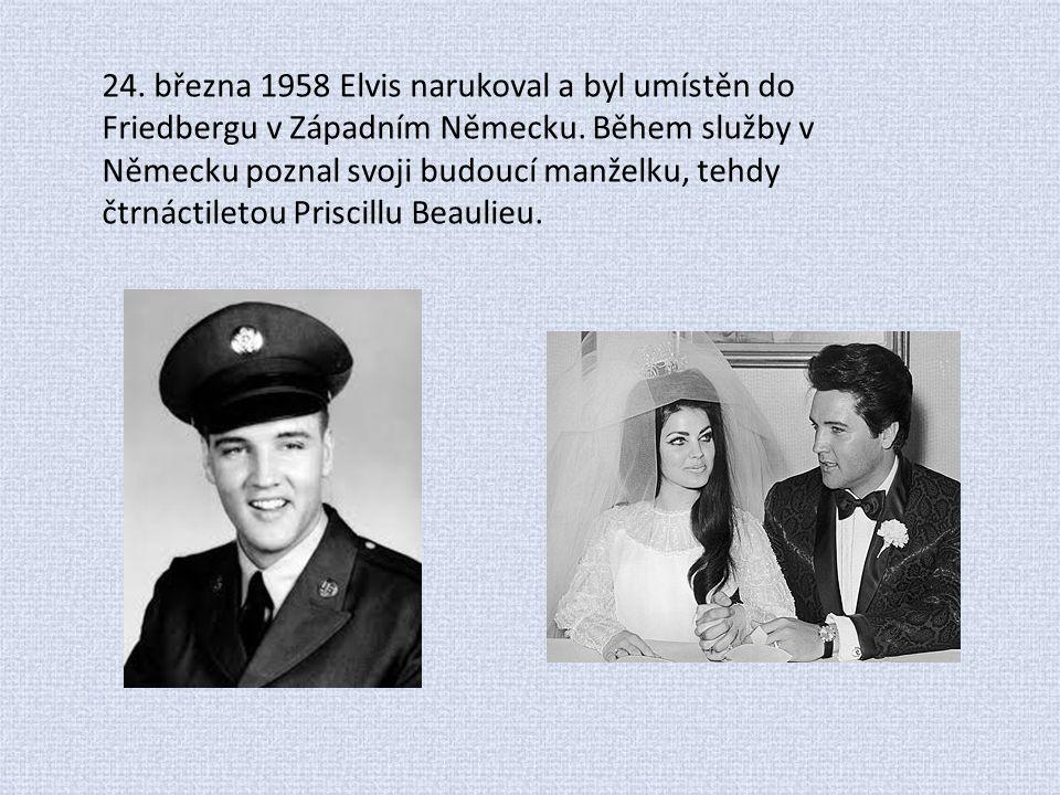 24. března 1958 Elvis narukoval a byl umístěn do Friedbergu v Západním Německu. Během služby v Německu poznal svoji budoucí manželku, tehdy čtrnáctile