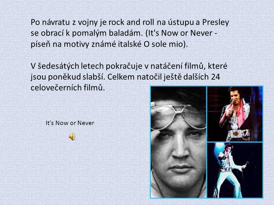 Po návratu z vojny je rock and roll na ústupu a Presley se obrací k pomalým baladám. (It's Now or Never - píseň na motivy známé italské O sole mio). V
