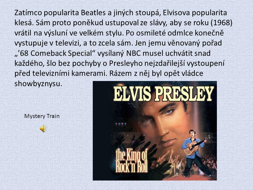 Zatímco popularita Beatles a jiných stoupá, Elvisova popularita klesá. Sám proto poněkud ustupoval ze slávy, aby se roku (1968) vrátil na výsluní ve v