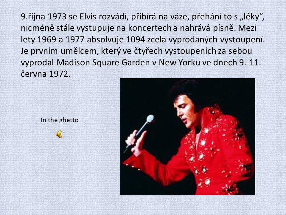 """9.října 1973 se Elvis rozvádí, přibírá na váze, přehání to s """"léky"""", nicméně stále vystupuje na koncertech a nahrává písně. Mezi lety 1969 a 1977 abso"""
