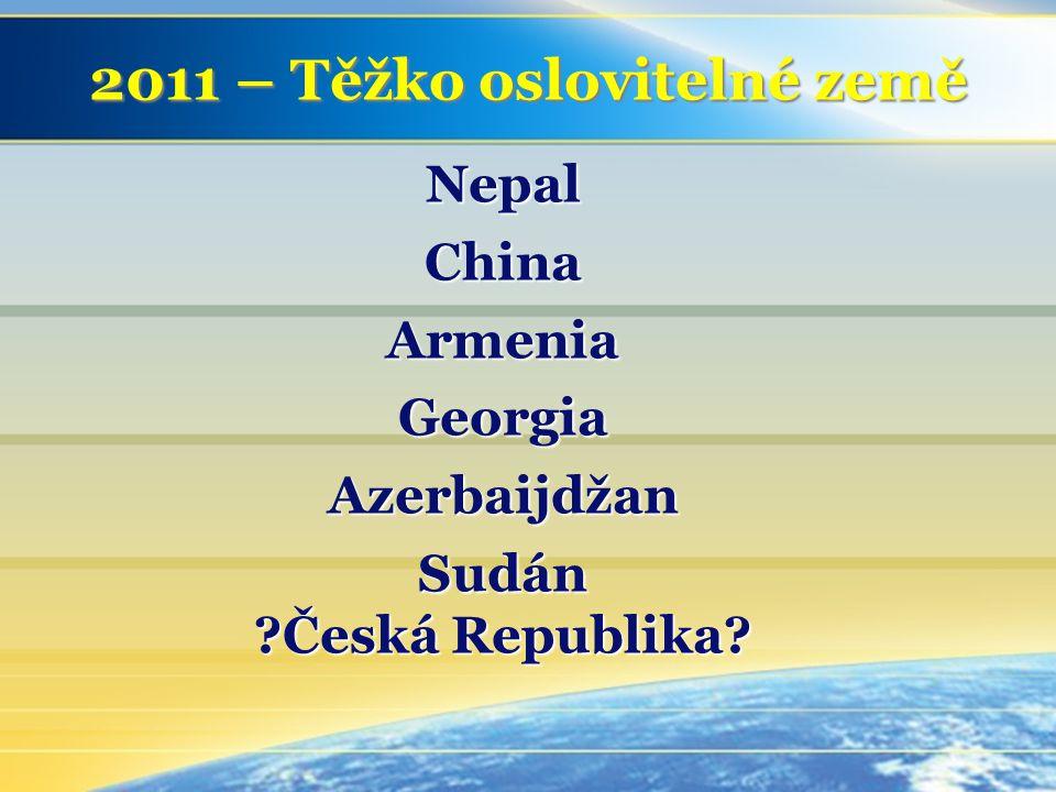 NepalChinaArmeniaGeorgia Azerbaijdžan Sudán Česká Republika 2011 – Těžko oslovitelné země
