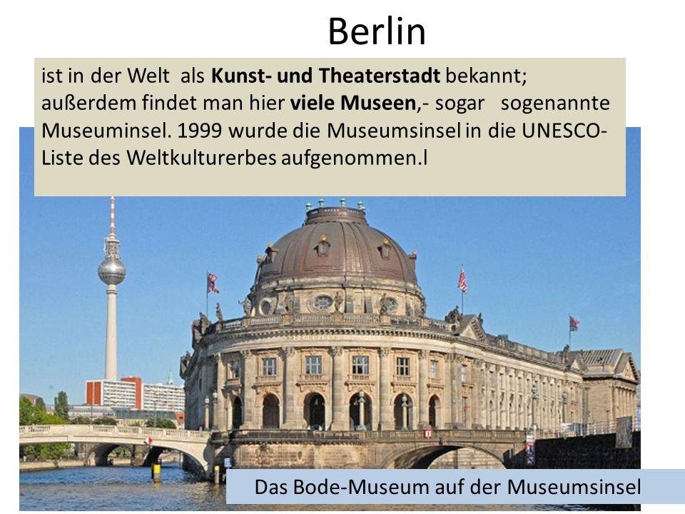 Berlin ist in der Welt als Kunst- und Theaterstadt bekannt; außerdem findet man hier viele Museen,- sogar sogenannte Museuminsel.