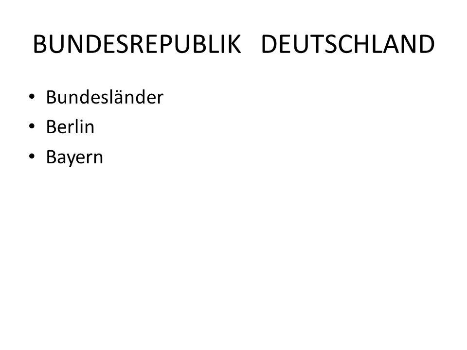 BUNDESREPUBLIK DEUTSCHLAND Bundesländer Berlin Bayern