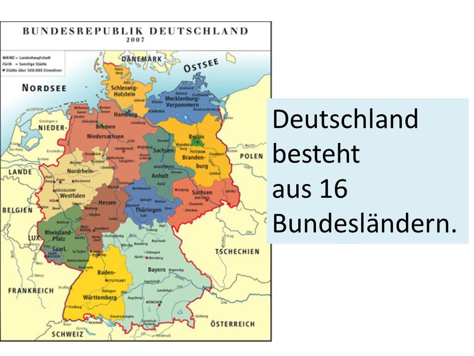 Deutschland besteht aus 16 Bundesländern.