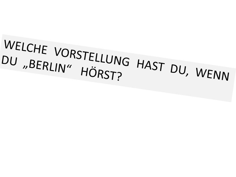 """WELCHE VORSTELLUNG HAST DU, WENN DU """"BERLIN HÖRST"""
