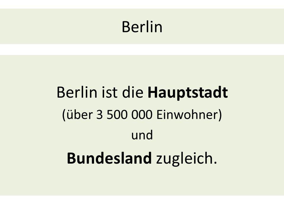 Berlin Berlin ist die Hauptstadt (über 3 500 000 Einwohner) und Bundesland zugleich.