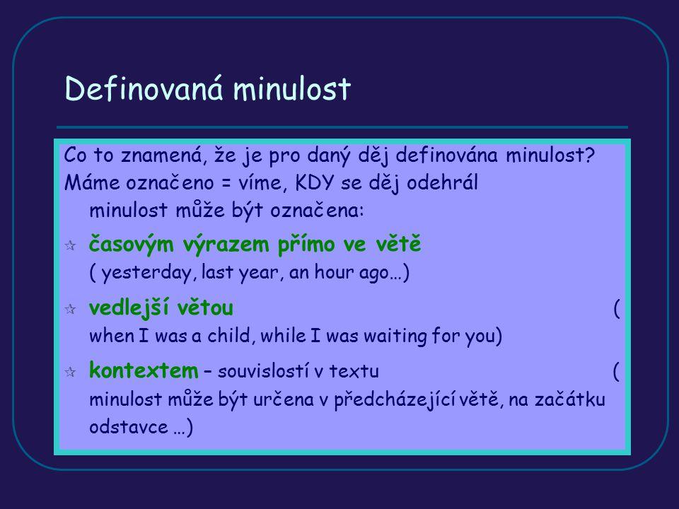 Kladné oznamovací věty V kladné oznamovací větě je plnovýznamové sloveso ve tvaru MINULÉHO ČASU  pravidelná slovesa s koncovkou –ED  nepravidelná slovesa ve tvaru z druhého sloupečku