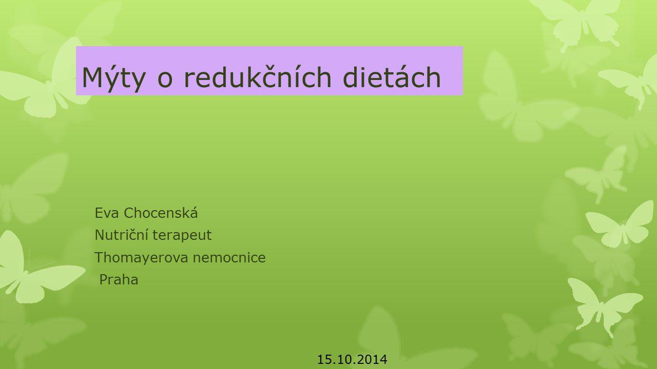 Mýty o redukčních dietách Eva Chocenská Nutriční terapeut Thomayerova nemocnice Praha 15.10.2014
